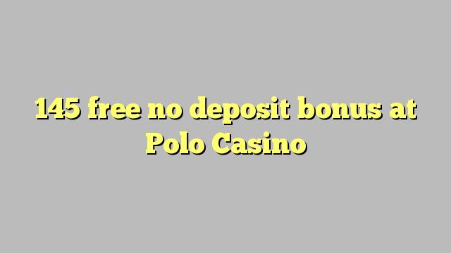145 frigöra ingen insättningsbonus på Polo Casino
