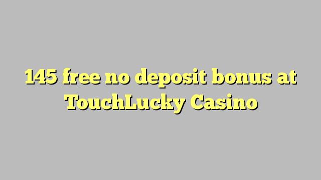 145 libirari ùn Bonus accontu à TouchLucky Casino