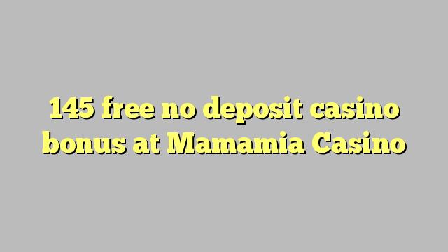 145 vaba mingit deposiiti kasiino bonus at mamamia Casino