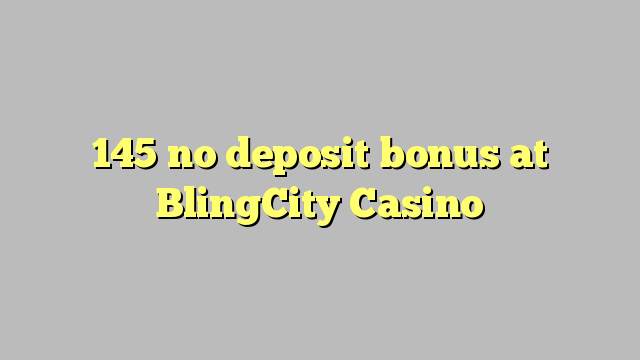 145 no deposit bonus at BlingCity Casino