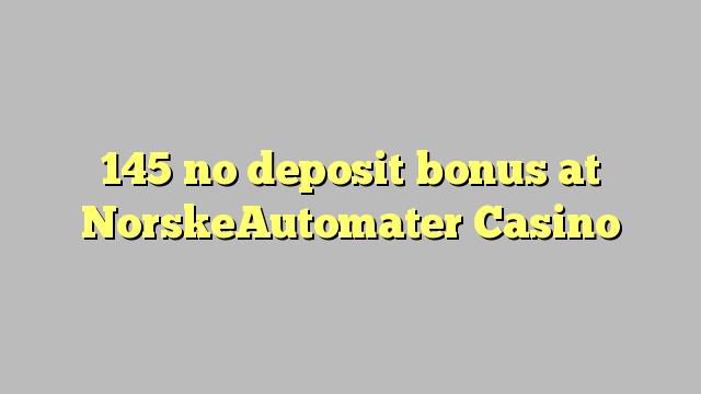 145 no deposit bonus at NorskeAutomater Casino