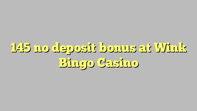 145 ekki inná bónus á Wink Bingo Casino
