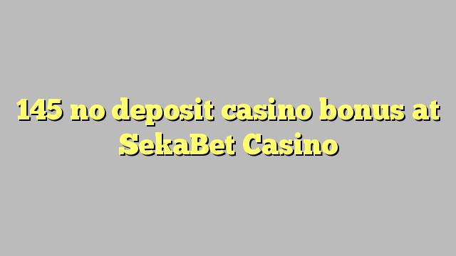 145 nici un bonus de cazinou depozit la SekaBet Casino