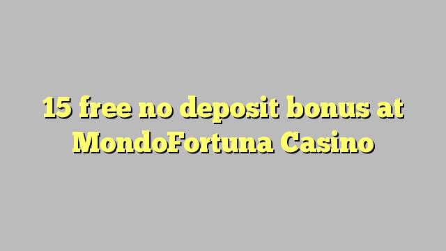 15 free no deposit bonus at MondoFortuna Casino