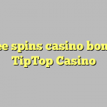 15 free spins casino bonus at TipTop  Casino