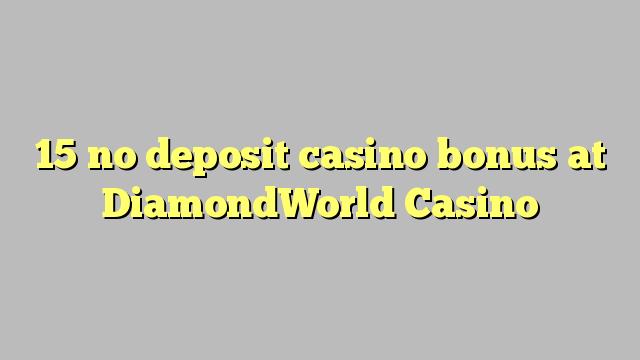 15 no deposit casino bonus na DiamondWorld Casino