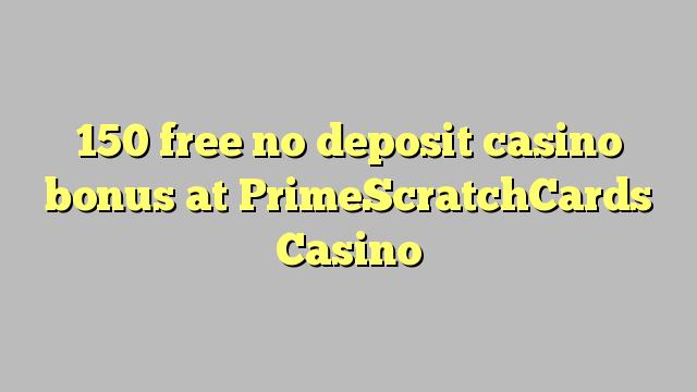 150 gratis geen deposito bonus by PrimeScratchCards Casino