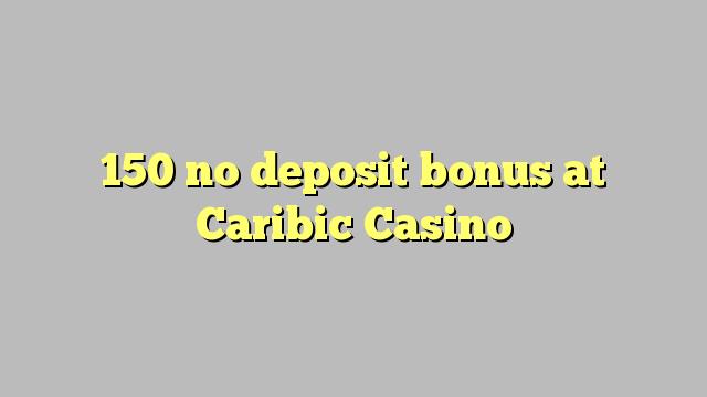 150 no deposit bonus di Caribic Casino