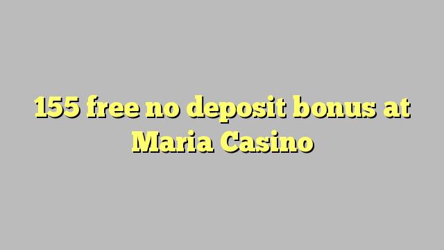155 ฟรีไม่มีเงินฝากโบนัสที่ Maria Casino