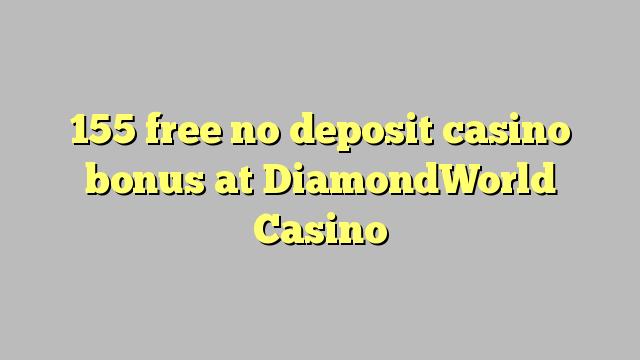 155 free no deposit casino bonus at DiamondWorld Casino
