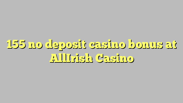 155 mingit deposiiti kasiino bonus at AllIrish Casino