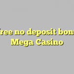 160 free no deposit bonus at Mega  Casino