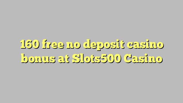 160 нест бонус амонатии казино дар Slots500 Казино озод