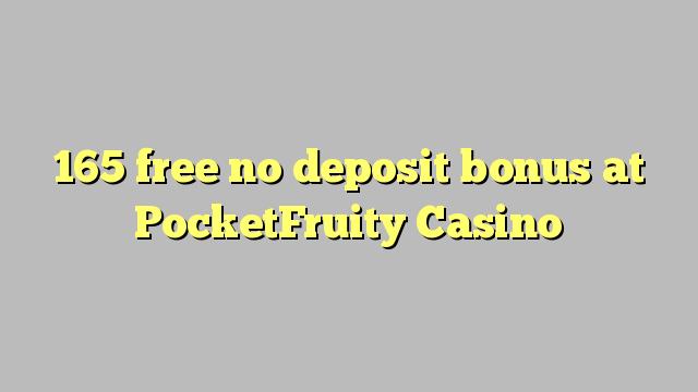 165 libertar nenhum bônus de depósito no Casino PocketFruity