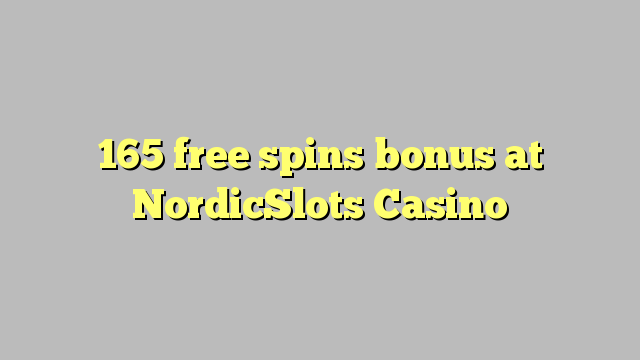 165 tasuta keerutab boonus NordicSlots Casino