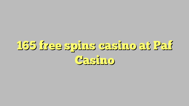 165 free spins casino at Paf Casino