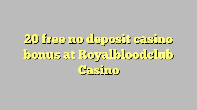 20 vaba mingit deposiiti kasiino bonus at Royalbloodclub Casino