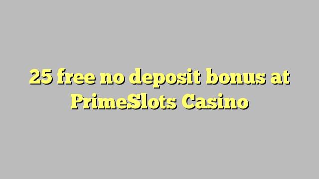 25 uvoľniť žiadny bonus vklad na PrimeSlots kasína