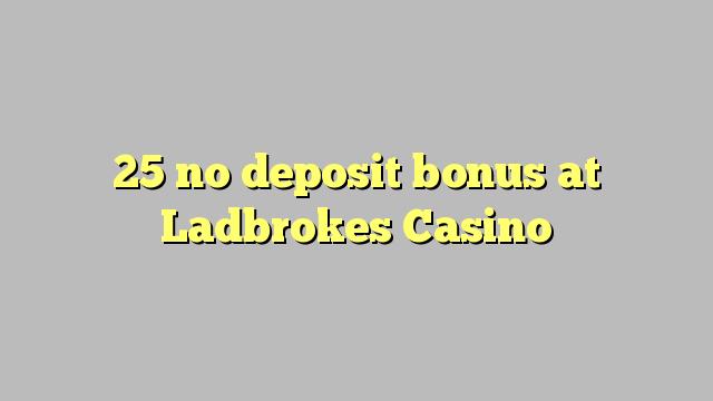 25 no deposit bonus at Ladbrokes Casino