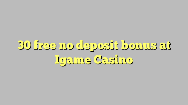 30 gratis Krediter Bonus bei Igame Kasino