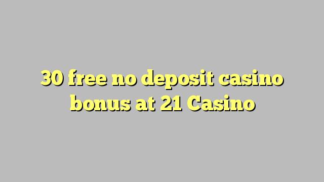 30 gratuit nu depozit bonus casino la 21 Casino