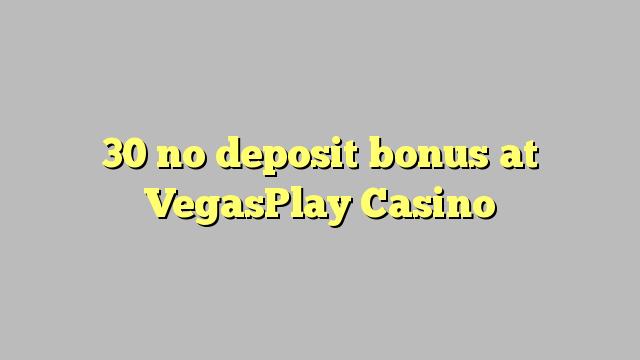 30 non deposit bonus ad Casino VegasPlay