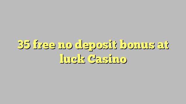 35 atbrīvotu nav depozīta bonusu veiksmi Casino
