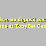 35 free no deposit casino bonus at TonyBet Casino