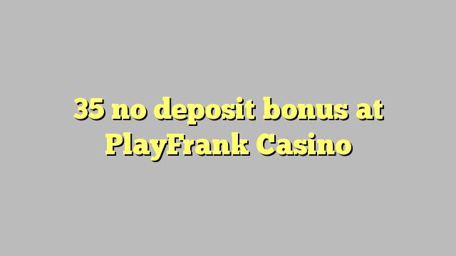 35 no deposit bonus at PlayFrank Casino