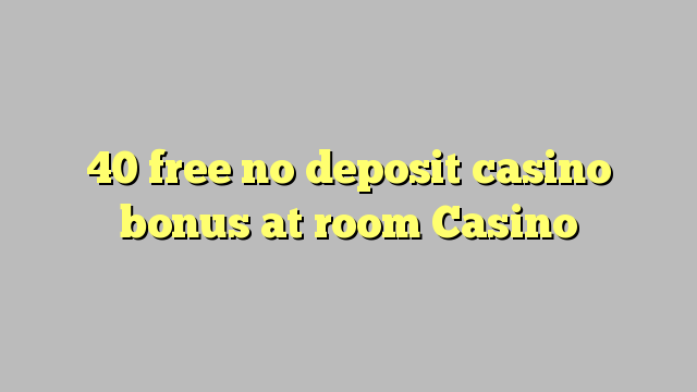 40 membebaskan ada bonus deposito kasino di ruang Casino
