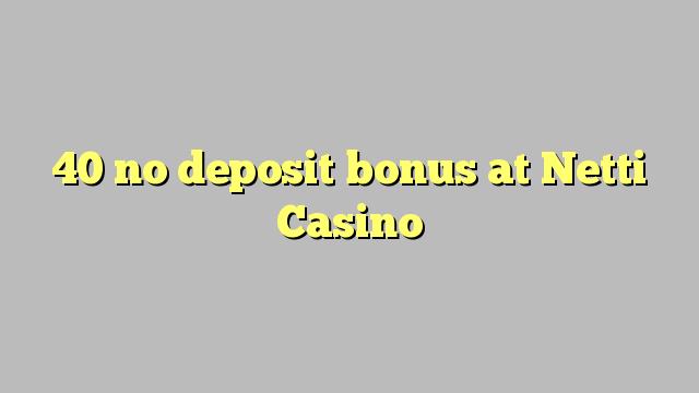 Netti Casino-da 40 depozit bonusu yoxdur