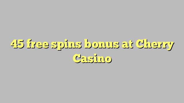 45 free spins bonus at Cherry Casino