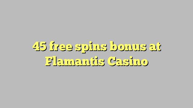 45 tasuta keerutab boonus Flamantis Casino