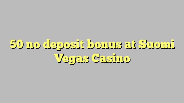 50 tiada bonus deposit di Suomi Vegas Casino