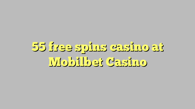 55 free spins casino at Mobilbet Casino