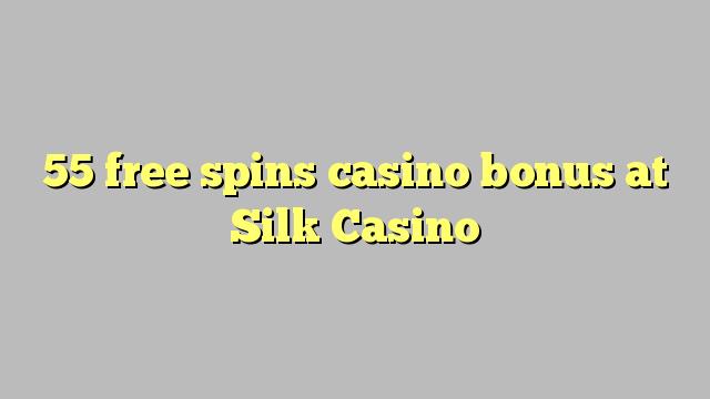 55 tasuta keerutab kasiino bonus Silk Casino