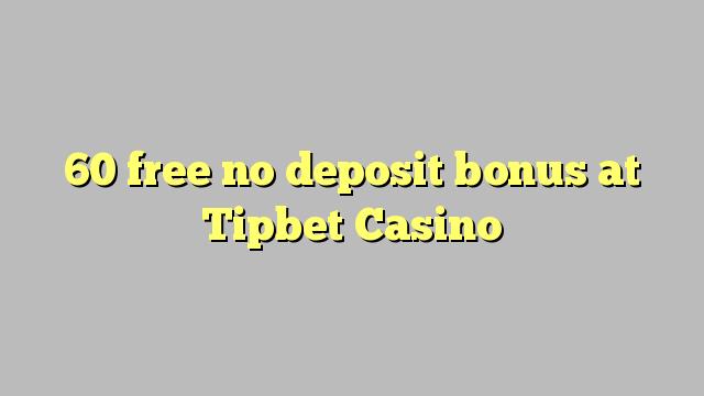 60 free no deposit bonus at Tipbet Casino