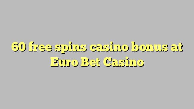 60 Bonus gratis Spins Casino im Euro Bet Casino