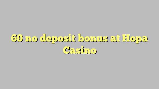 60 euweuh deposit bonus di Hopa Kasino