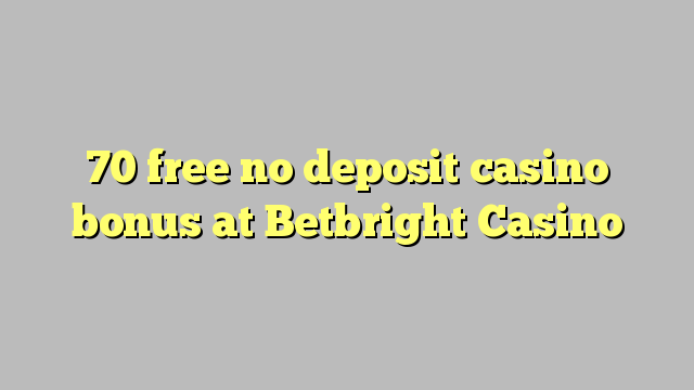 70 free no deposit casino bonus at Betbright Casino