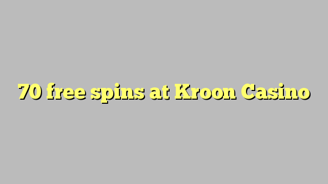 70 free spins at Kroon Casino