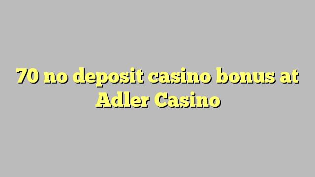 70 no deposit casino bonus at Adler Casino