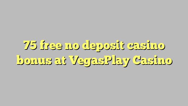 75 uwolnić bez depozytu w kasynie w kasynie VegasPlay