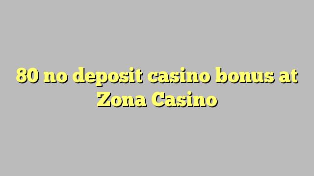 80 no deposit casino bonus at Zona  Casino