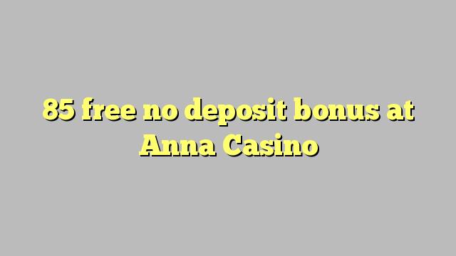 85 ngosongkeun euweuh bonus deposit di Anna Kasino