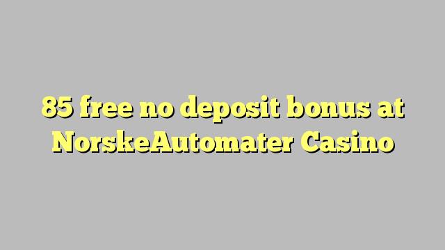 NorskeAutomater कैसीनो में कोई जमा बोनस मुक्त 85