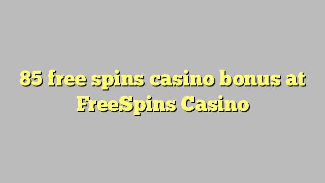 85 gratuit rotiri casino bonus la FreeSpins Casino