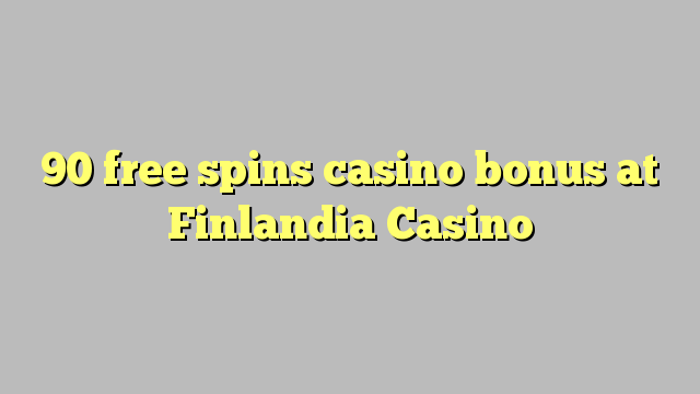 90 free spins casino bonus at Finlandia Casino