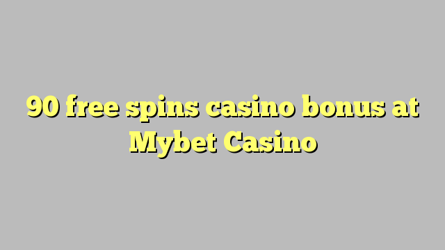 90 free spins casino bonus at Mybet Casino