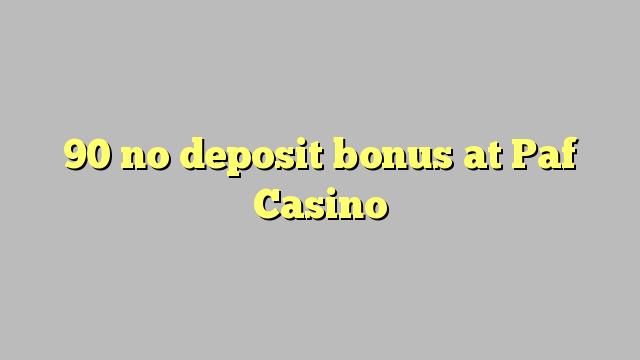 90 ei deposiidi boonus kell Paf Casino
